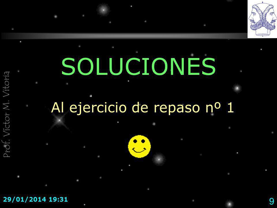 Prof. Víctor M. Vitoria 29/01/2014 19:33 9 SOLUCIONES Al ejercicio de repaso nº 1