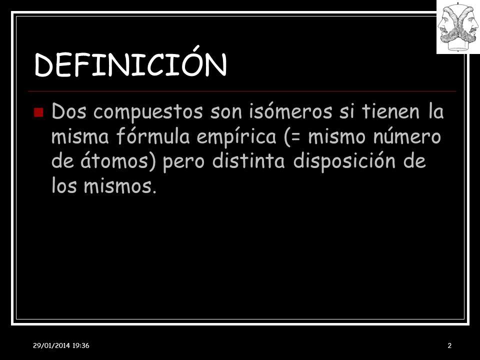 29/01/2014 19:38 2 DEFINICIÓN Dos compuestos son isómeros si tienen la misma fórmula empírica (= mismo número de átomos) pero distinta disposición de