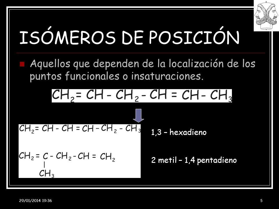 29/01/2014 19:38 5 ISÓMEROS DE POSICIÓN Aquellos que dependen de la localización de los puntos funcionales o insaturaciones. 1,3 – hexadieno 2 metil –