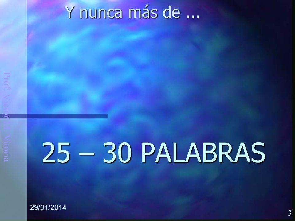 Prof. Víctor M. Vitoria 29/01/2014 3 25 – 30 PALABRAS Y nunca más de...
