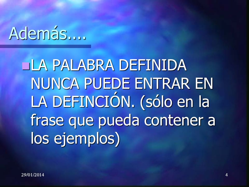 29/01/20144 Además.... LA PALABRA DEFINIDA NUNCA PUEDE ENTRAR EN LA DEFINCIÓN.
