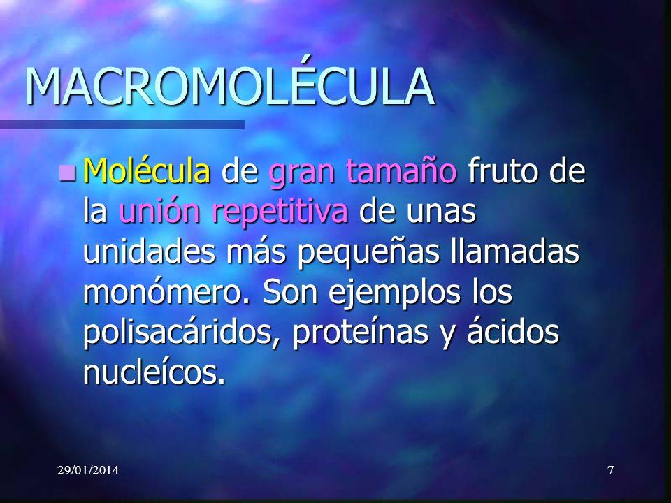 7 MACROMOLÉCULA Molécula de gran tamaño fruto de la unión repetitiva de unas unidades más pequeñas llamadas monómero.
