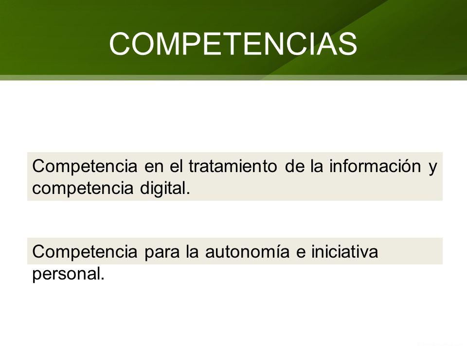 COMPETENCIAS Competencia en el tratamiento de la información y competencia digital. Competencia para la autonomía e iniciativa personal.