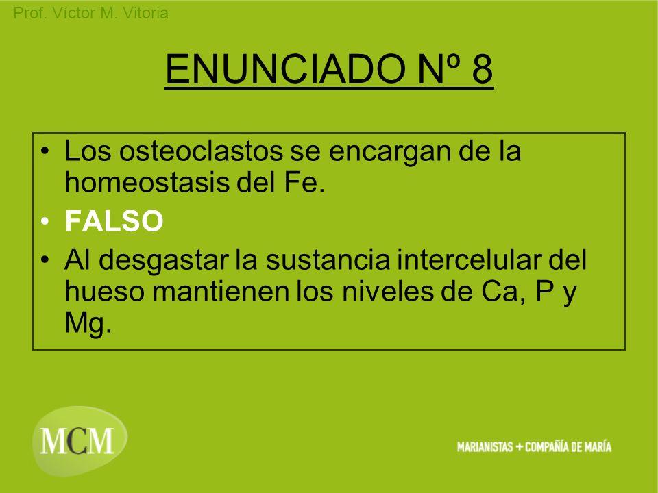 Prof. Víctor M. Vitoria ENUNCIADO Nº 8 Los osteoclastos se encargan de la homeostasis del Fe. FALSO Al desgastar la sustancia intercelular del hueso m