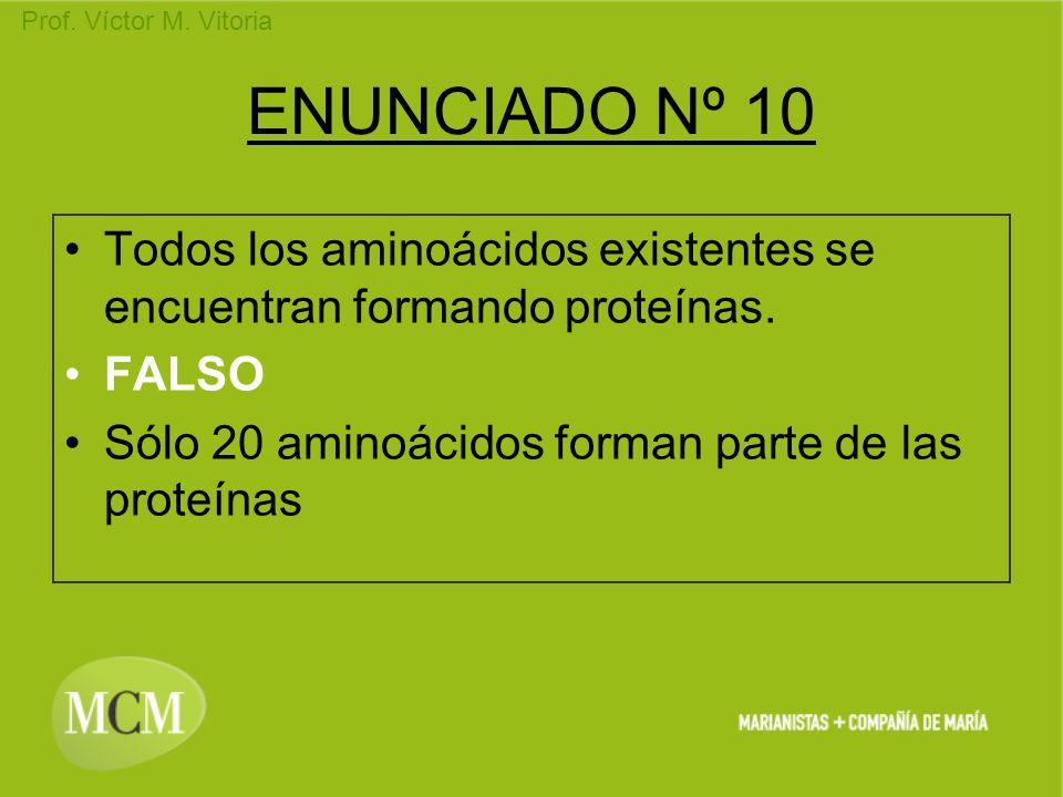 Prof. Víctor M. Vitoria ENUNCIADO Nº 10 Todos los aminoácidos existentes se encuentran formando proteínas. FALSO Sólo 20 aminoácidos forman parte de l