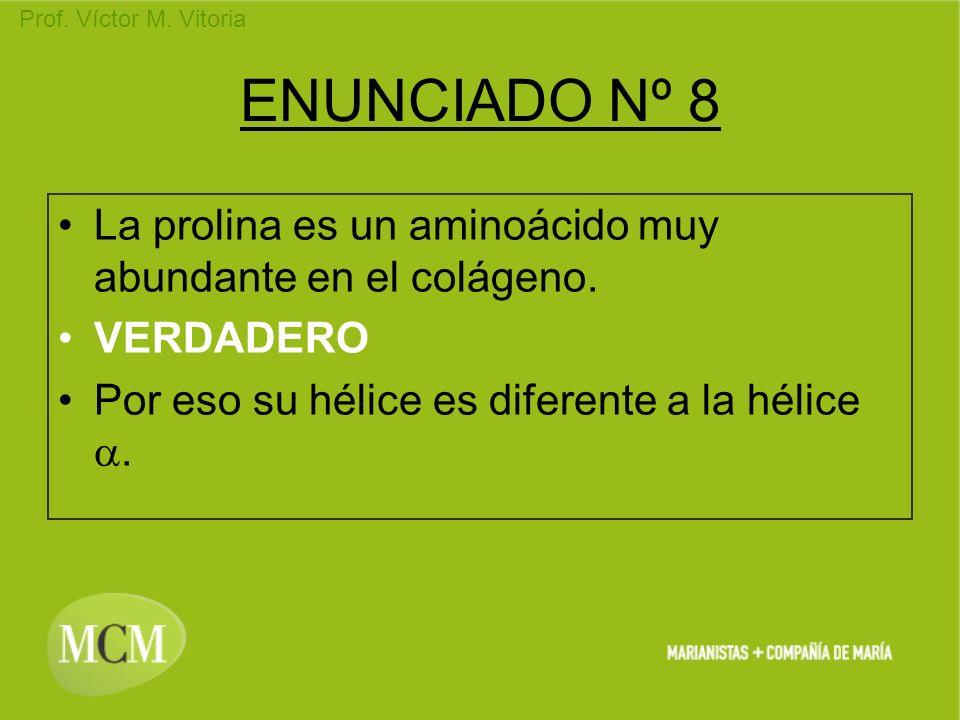 Prof. Víctor M. Vitoria ENUNCIADO Nº 8 La prolina es un aminoácido muy abundante en el colágeno. VERDADERO Por eso su hélice es diferente a la hélice.