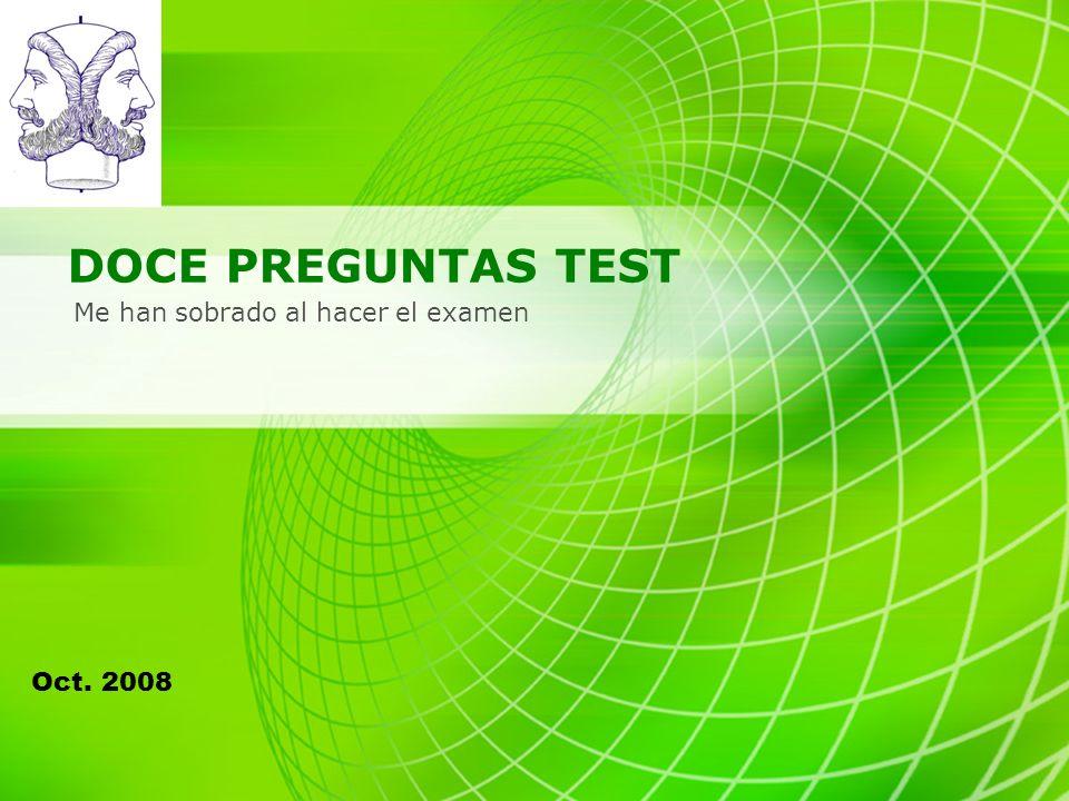 DOCE PREGUNTAS TEST Me han sobrado al hacer el examen Oct. 2008