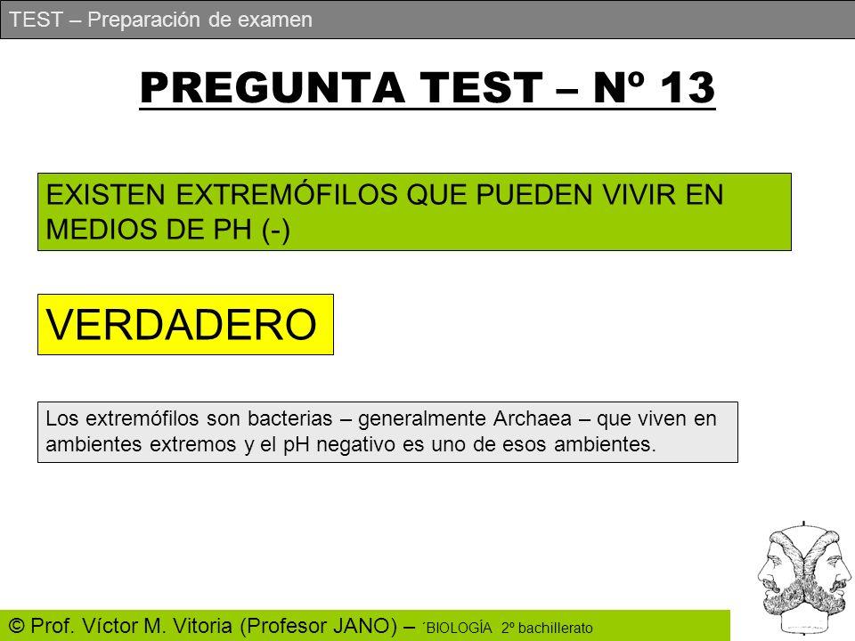 TEST – Preparación de examen © Prof. Víctor M. Vitoria (Profesor JANO) – ´BIOLOGÍA 2º bachillerato PREGUNTA TEST – Nº 13 EXISTEN EXTREMÓFILOS QUE PUED