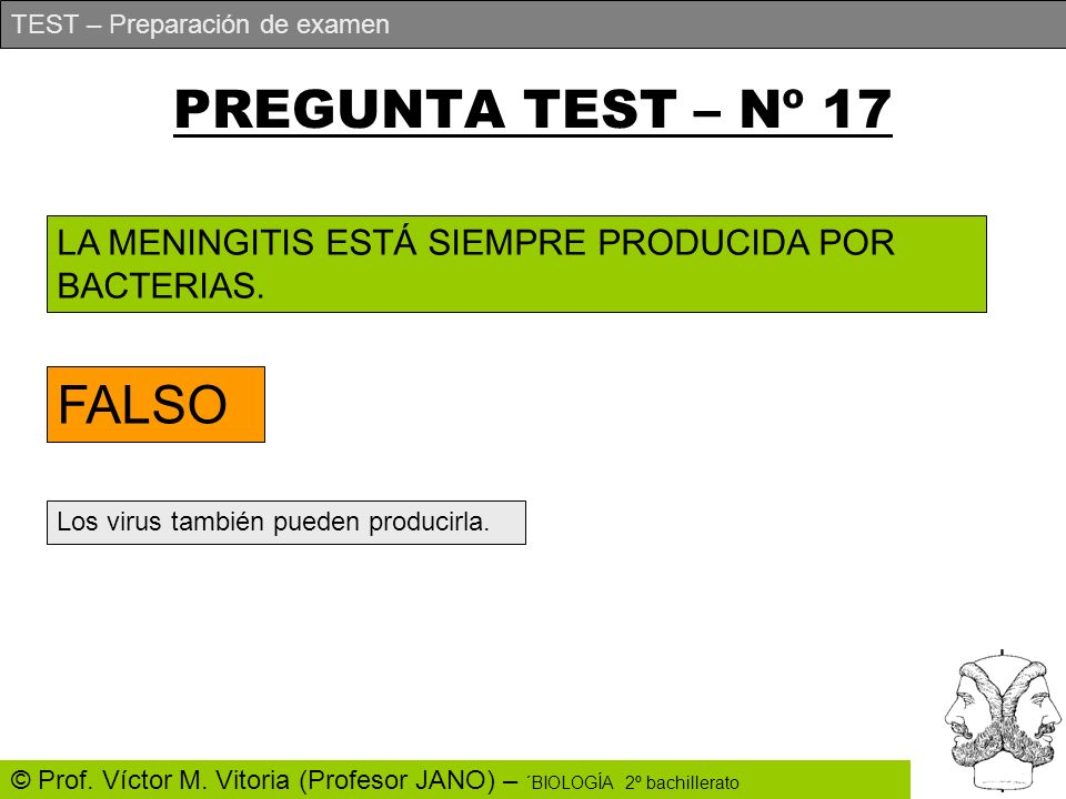 TEST – Preparación de examen © Prof. Víctor M. Vitoria (Profesor JANO) – ´BIOLOGÍA 2º bachillerato PREGUNTA TEST – Nº 17 LA MENINGITIS ESTÁ SIEMPRE PR