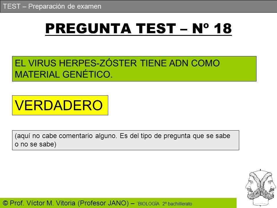 TEST – Preparación de examen © Prof. Víctor M. Vitoria (Profesor JANO) – ´BIOLOGÍA 2º bachillerato PREGUNTA TEST – Nº 18 EL VIRUS HERPES-ZÓSTER TIENE