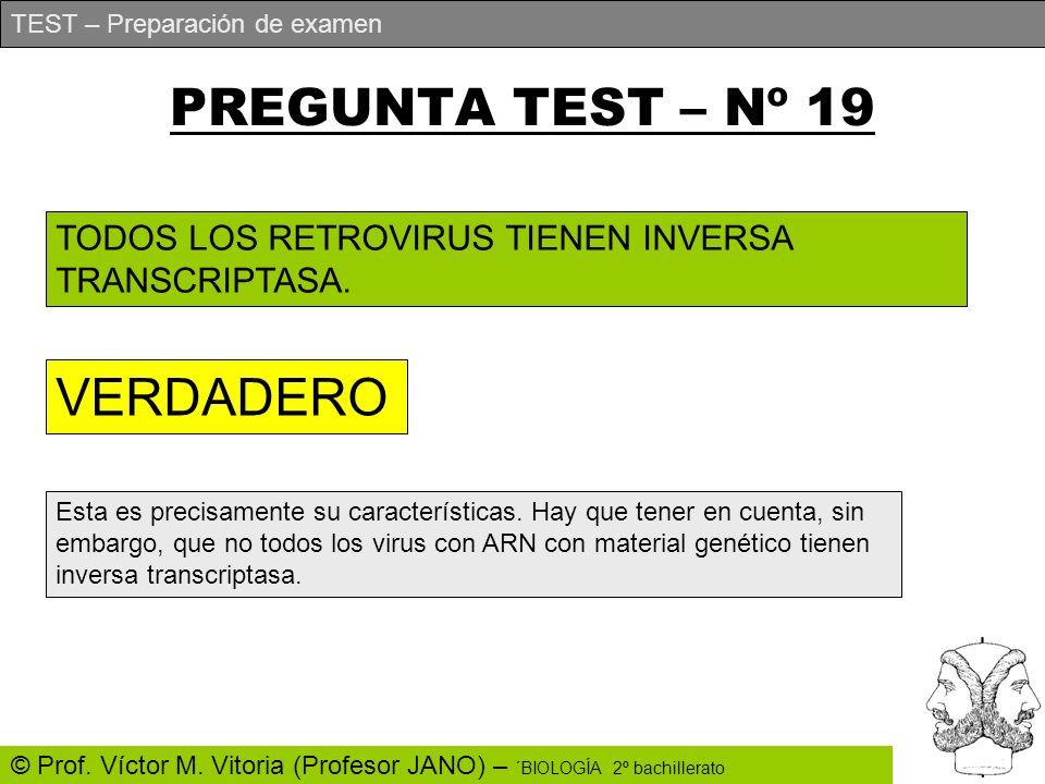 TEST – Preparación de examen © Prof. Víctor M. Vitoria (Profesor JANO) – ´BIOLOGÍA 2º bachillerato PREGUNTA TEST – Nº 19 TODOS LOS RETROVIRUS TIENEN I