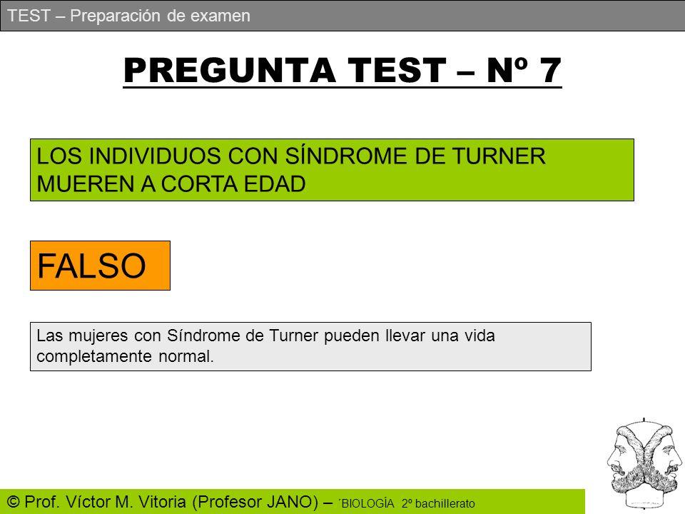 TEST – Preparación de examen © Prof. Víctor M. Vitoria (Profesor JANO) – ´BIOLOGÍA 2º bachillerato PREGUNTA TEST – Nº 7 LOS INDIVIDUOS CON SÍNDROME DE