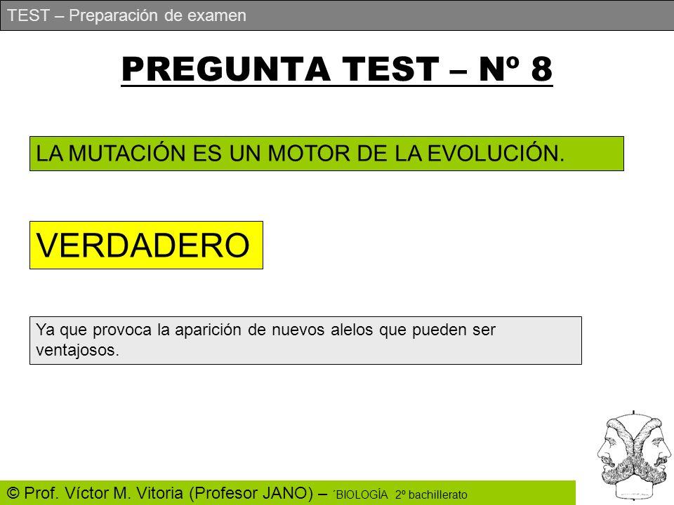 TEST – Preparación de examen © Prof. Víctor M. Vitoria (Profesor JANO) – ´BIOLOGÍA 2º bachillerato PREGUNTA TEST – Nº 8 LA MUTACIÓN ES UN MOTOR DE LA