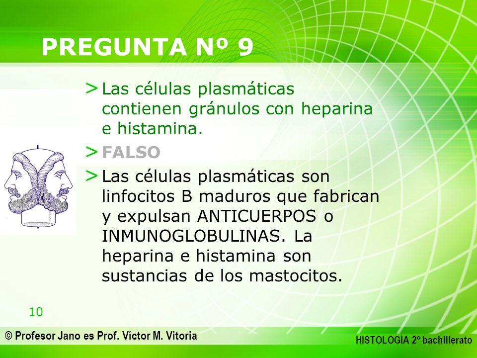 10 © Profesor Jano es Prof. Víctor M. Vitoria HISTOLOGÍA 2º bachillerato PREGUNTA Nº 9 > Las células plasmáticas contienen gránulos con heparina e his