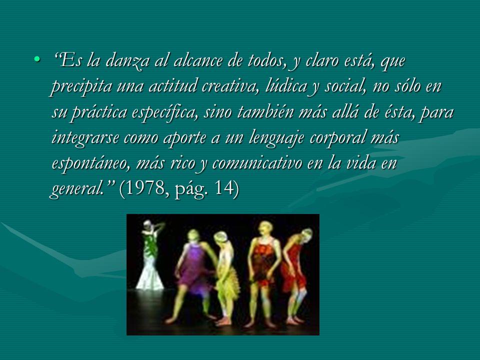 Es la danza al alcance de todos, y claro está, que precipita una actitud creativa, lúdica y social, no sólo en su práctica específica, sino también má
