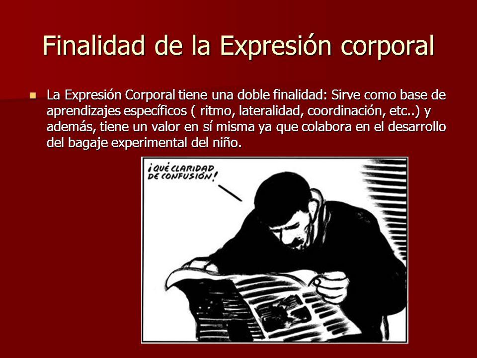 Finalidad de la Expresión corporal La Expresión Corporal tiene una doble finalidad: Sirve como base de aprendizajes específicos ( ritmo, lateralidad,
