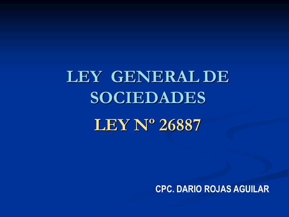 LEY GENERAL DE SOCIEDADES LEY Nº 26887 CPC. DARIO ROJAS AGUILAR
