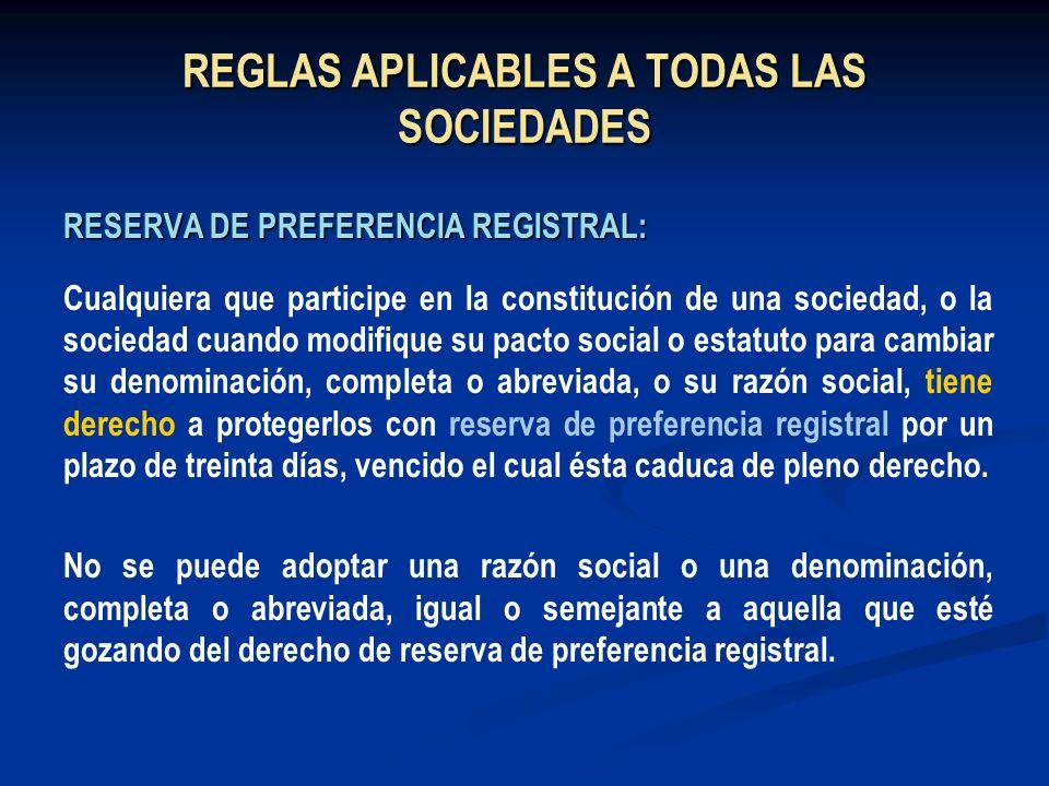 REGLAS APLICABLES A TODAS LAS SOCIEDADES RESERVA DE PREFERENCIA REGISTRAL: Cualquiera que participe en la constitución de una sociedad, o la sociedad