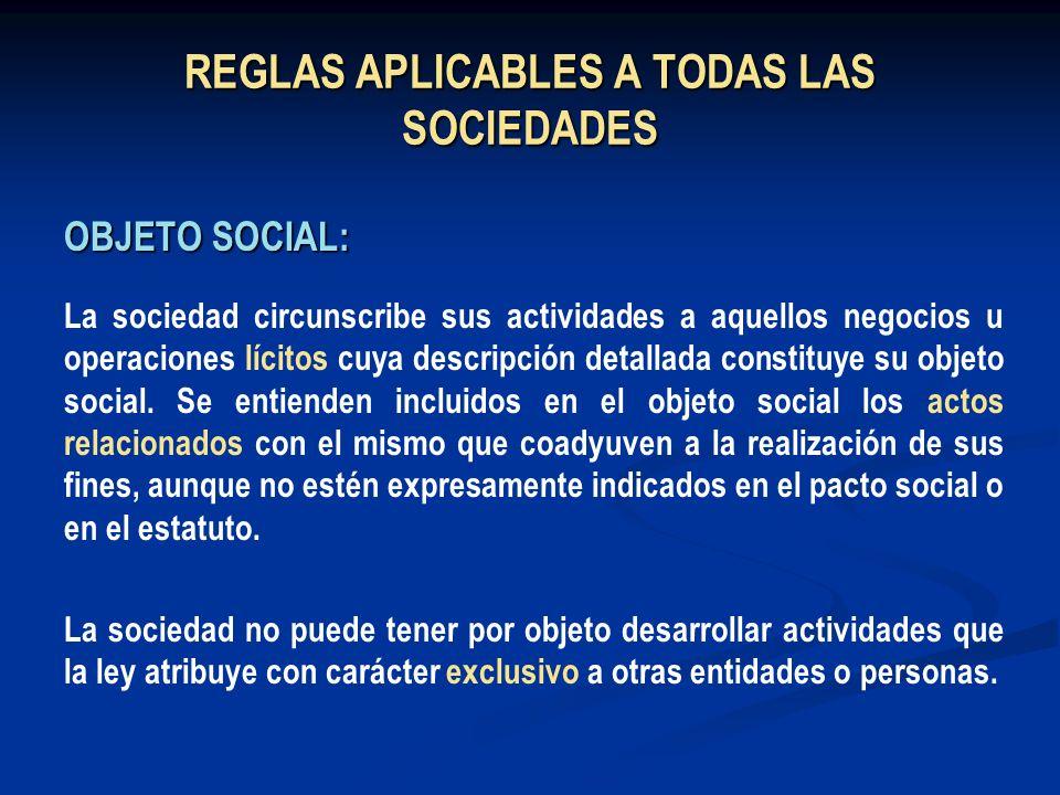 REGLAS APLICABLES A TODAS LAS SOCIEDADES OBJETO SOCIAL: La sociedad circunscribe sus actividades a aquellos negocios u operaciones lícitos cuya descri