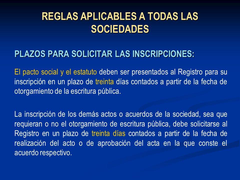 REGLAS APLICABLES A TODAS LAS SOCIEDADES PLAZOS PARA SOLICITAR LAS INSCRIPCIONES: El pacto social y el estatuto deben ser presentados al Registro para