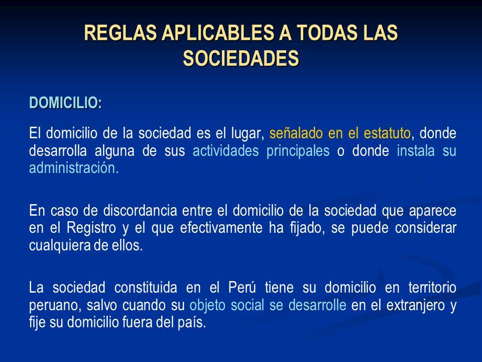 REGLAS APLICABLES A TODAS LAS SOCIEDADES DOMICILIO: El domicilio de la sociedad es el lugar, señalado en el estatuto, donde desarrolla alguna de sus a