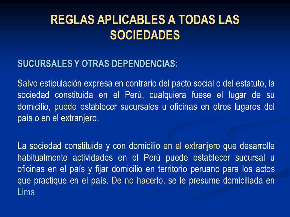 REGLAS APLICABLES A TODAS LAS SOCIEDADES SUCURSALES Y OTRAS DEPENDENCIAS: Salvo estipulación expresa en contrario del pacto social o del estatuto, la