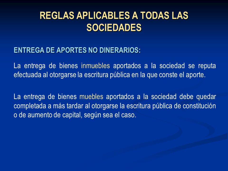 REGLAS APLICABLES A TODAS LAS SOCIEDADES ENTREGA DE APORTES NO DINERARIOS: La entrega de bienes inmuebles aportados a la sociedad se reputa efectuada