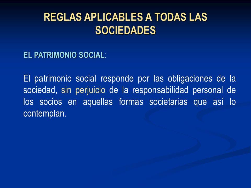 REGLAS APLICABLES A TODAS LAS SOCIEDADES ELPATRIMONIOSOCIAL EL PATRIMONIO SOCIAL : El patrimonio social responde por las obligaciones de la sociedad,