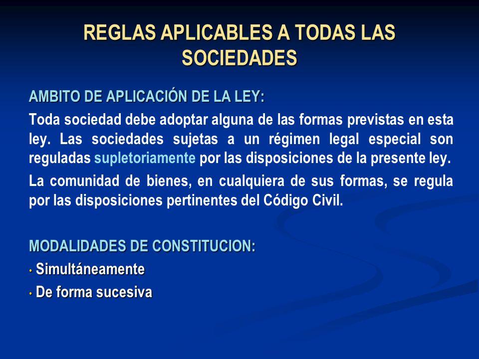 REGLAS APLICABLES A TODAS LAS SOCIEDADES AMBITO DE APLICACIÓN DE LA LEY: Toda sociedad debe adoptar alguna de las formas previstas en esta ley. Las so