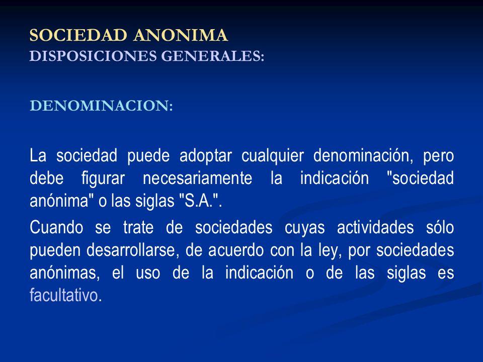 SOCIEDAD ANONIMA DISPOSICIONES GENERALES: DENOMINACION: La sociedad puede adoptar cualquier denominación, pero debe figurar necesariamente la indicaci