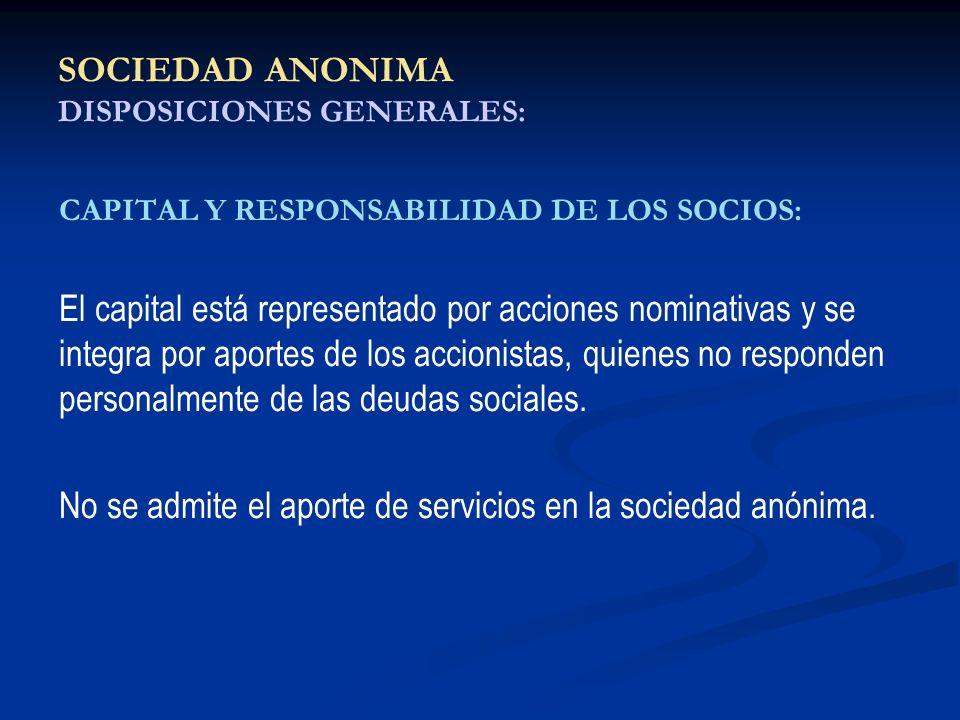 SOCIEDAD ANONIMA DISPOSICIONES GENERALES: CAPITAL Y RESPONSABILIDAD DE LOS SOCIOS: El capital está representado por acciones nominativas y se integra