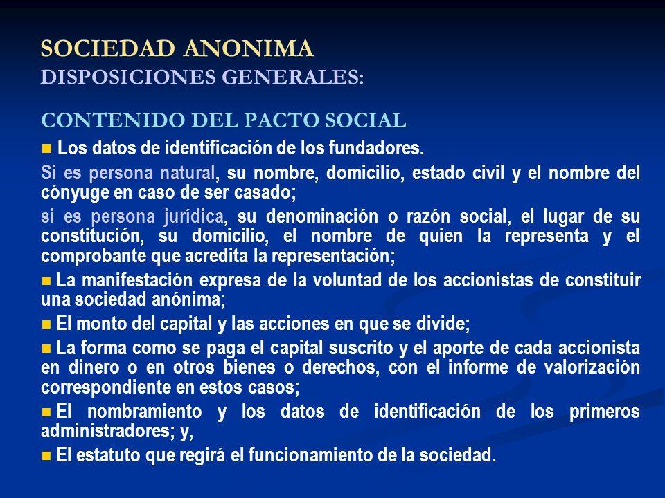 SOCIEDAD ANONIMA DISPOSICIONES GENERALES: CONTENIDO DEL PACTO SOCIAL Los datos de identificación de los fundadores. Si es persona natural, su nombre,