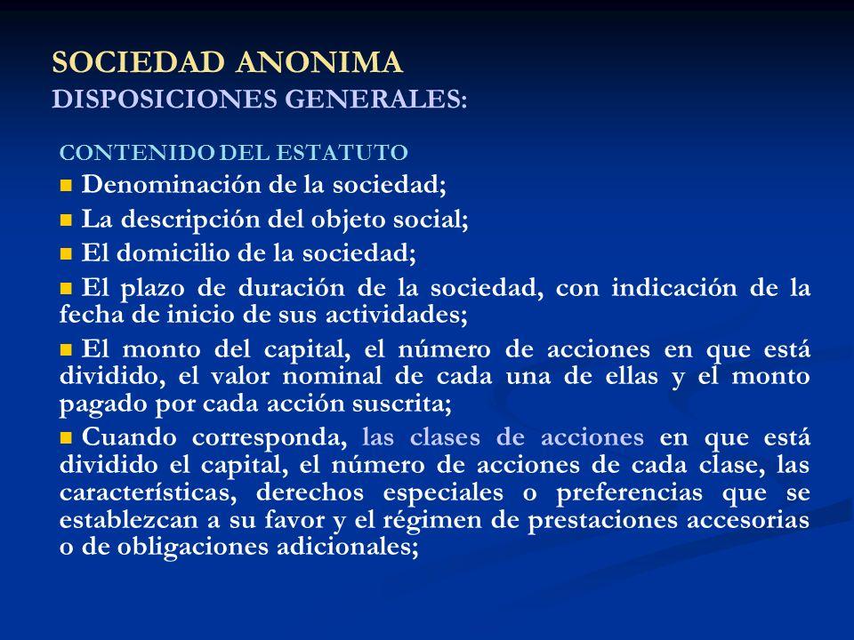 SOCIEDAD ANONIMA DISPOSICIONES GENERALES: CONTENIDO DEL ESTATUTO Denominación de la sociedad; La descripción del objeto social; El domicilio de la soc