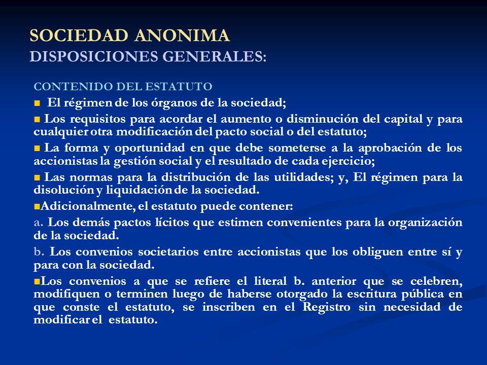 SOCIEDAD ANONIMA DISPOSICIONES GENERALES: CONTENIDO DEL ESTATUTO El régimen de los órganos de la sociedad; Los requisitos para acordar el aumento o di