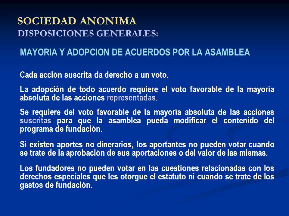 SOCIEDAD ANONIMA DISPOSICIONES GENERALES: MAYORIA Y ADOPCION DE ACUERDOS POR LA ASAMBLEA Cada acción suscrita da derecho a un voto. La adopción de tod