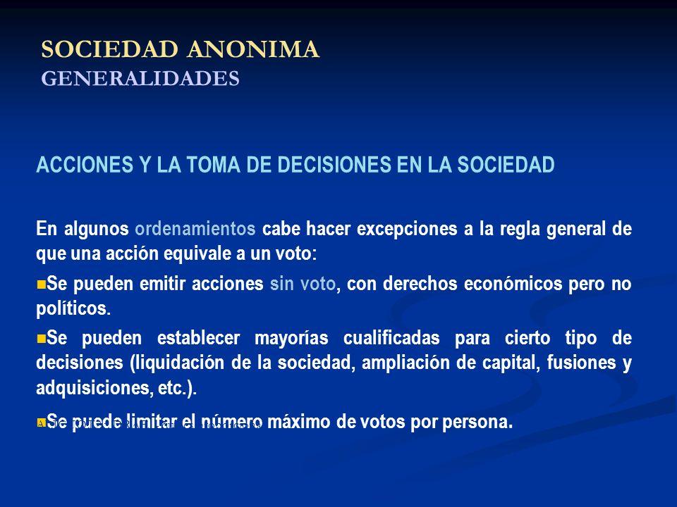 SOCIEDAD ANONIMA GENERALIDADES ACCIONES Y LA TOMA DE DECISIONES EN LA SOCIEDAD En algunos ordenamientos cabe hacer excepciones a la regla general de q