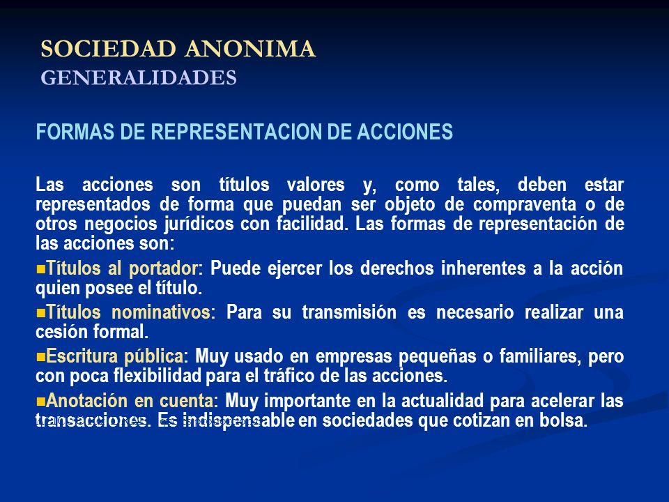 SOCIEDAD ANONIMA GENERALIDADES FORMAS DE REPRESENTACION DE ACCIONES Las acciones son títulos valores y, como tales, deben estar representados de forma
