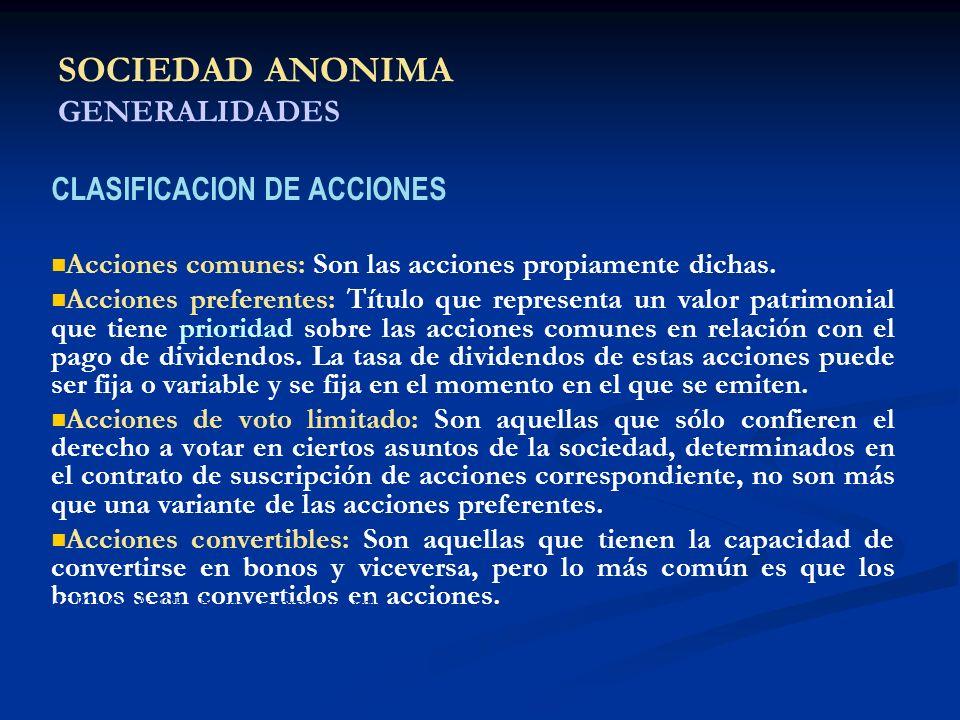 SOCIEDAD ANONIMA GENERALIDADES CLASIFICACION DE ACCIONES Acciones comunes: Son las acciones propiamente dichas. Acciones preferentes: Título que repre