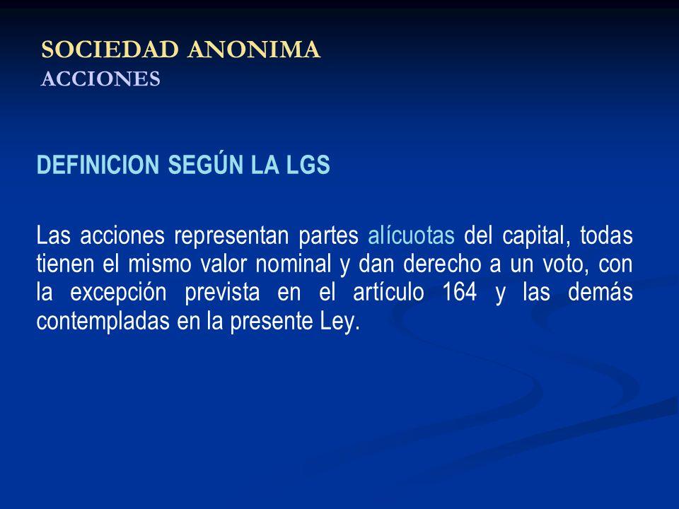 SOCIEDAD ANONIMA ACCIONES DEFINICION SEGÚN LA LGS Las acciones representan partes alícuotas del capital, todas tienen el mismo valor nominal y dan der