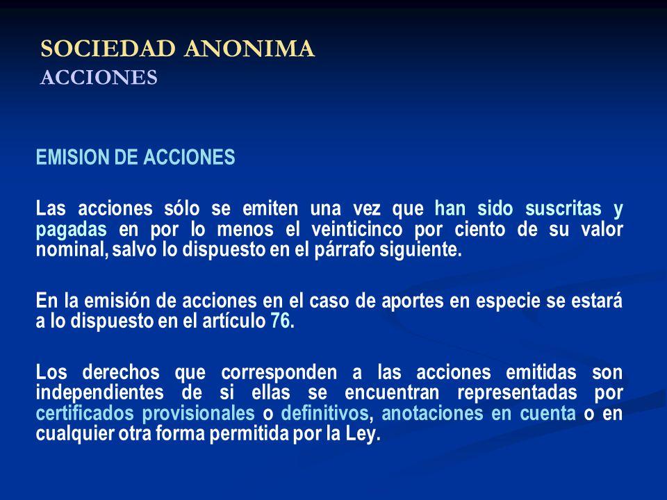 SOCIEDAD ANONIMA ACCIONES EMISION DE ACCIONES Las acciones sólo se emiten una vez que han sido suscritas y pagadas en por lo menos el veinticinco por