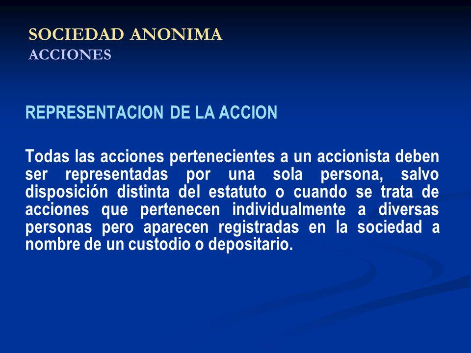 SOCIEDAD ANONIMA ACCIONES REPRESENTACION DE LA ACCION Todas las acciones pertenecientes a un accionista deben ser representadas por una sola persona,