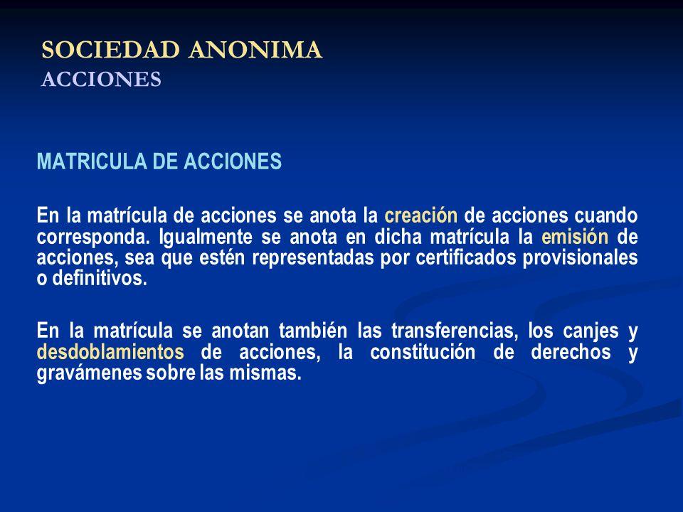 SOCIEDAD ANONIMA ACCIONES MATRICULA DE ACCIONES En la matrícula de acciones se anota la creación de acciones cuando corresponda. Igualmente se anota e