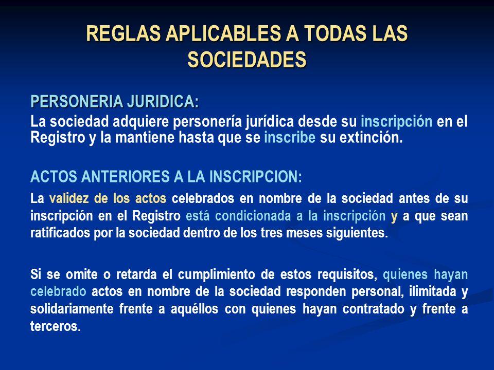 REGLAS APLICABLES A TODAS LAS SOCIEDADES PERSONERIA JURIDICA: La sociedad adquiere personería jurídica desde su inscripción en el Registro y la mantie