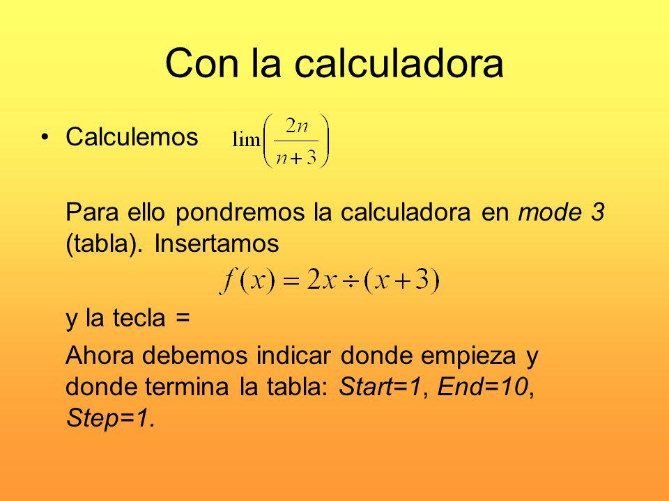 Con la calculadora Calculemos Para ello pondremos la calculadora en mode 3 (tabla). Insertamos y la tecla = Ahora debemos indicar donde empieza y dond