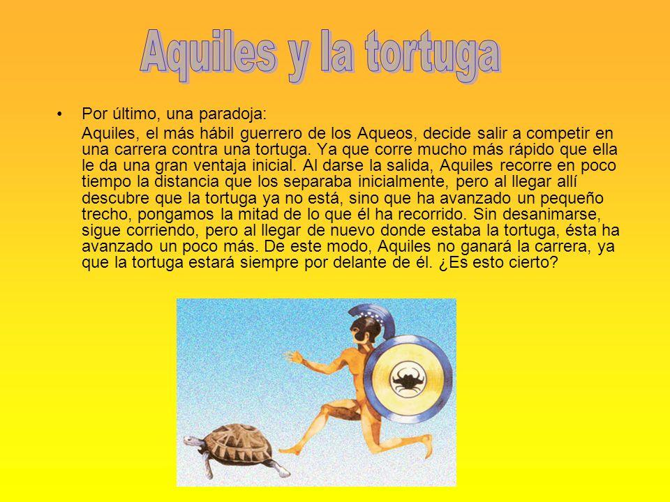 Por último, una paradoja: Aquiles, el más hábil guerrero de los Aqueos, decide salir a competir en una carrera contra una tortuga. Ya que corre mucho
