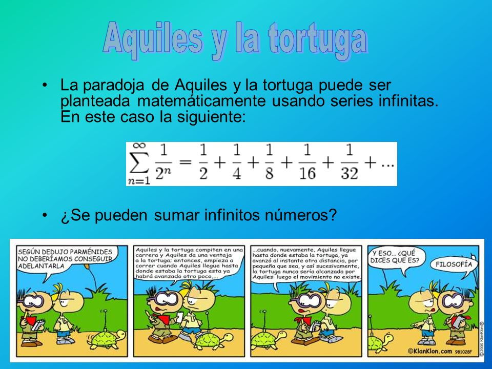 La paradoja de Aquiles y la tortuga puede ser planteada matemáticamente usando series infinitas. En este caso la siguiente: ¿Se pueden sumar infinitos