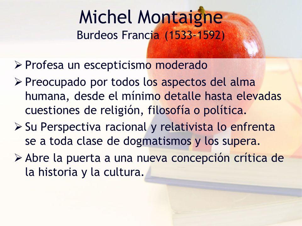 Francisco Rabelaís Burdeos Francia (1514-1553) Enciclopedismo naturalista Amplio estudio lingüístico, literario, e histórico del pasado.