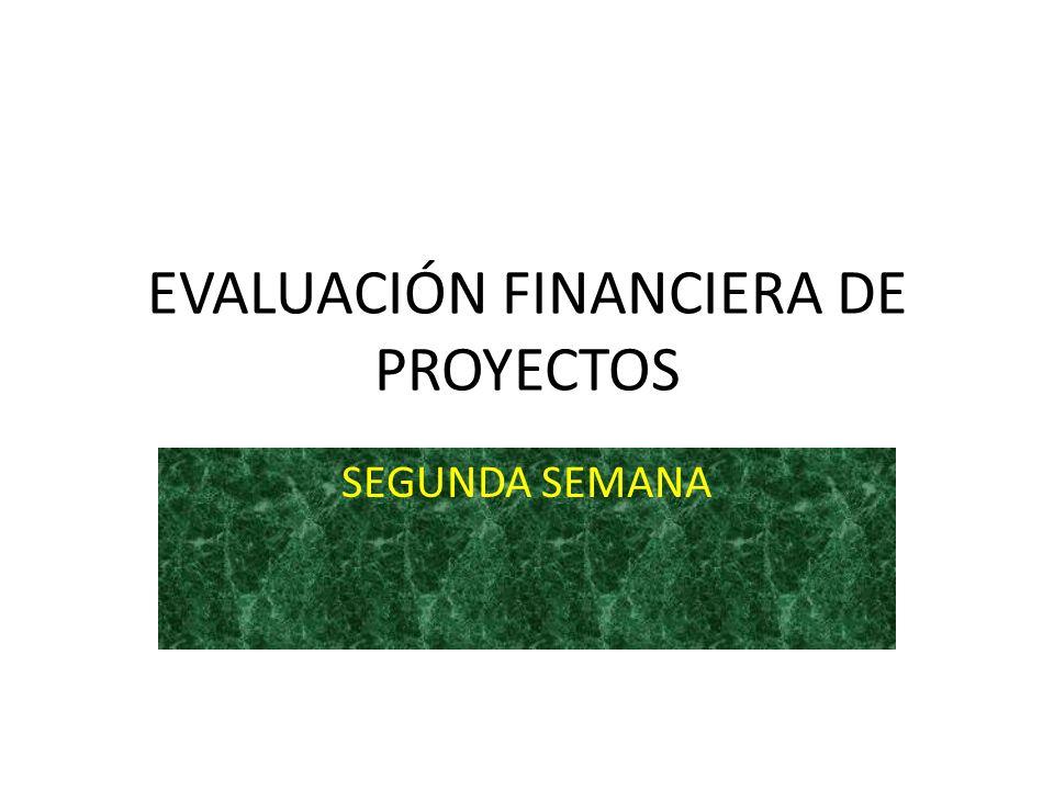 EVALUACIÓN FINANCIERA DE PROYECTOS SEGUNDA SEMANA