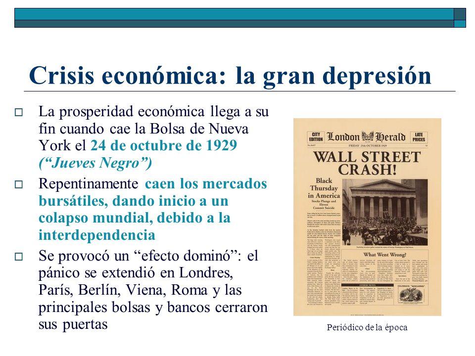 Crisis económica: la gran depresión La prosperidad económica llega a su fin cuando cae la Bolsa de Nueva York el 24 de octubre de 1929 (Jueves Negro)