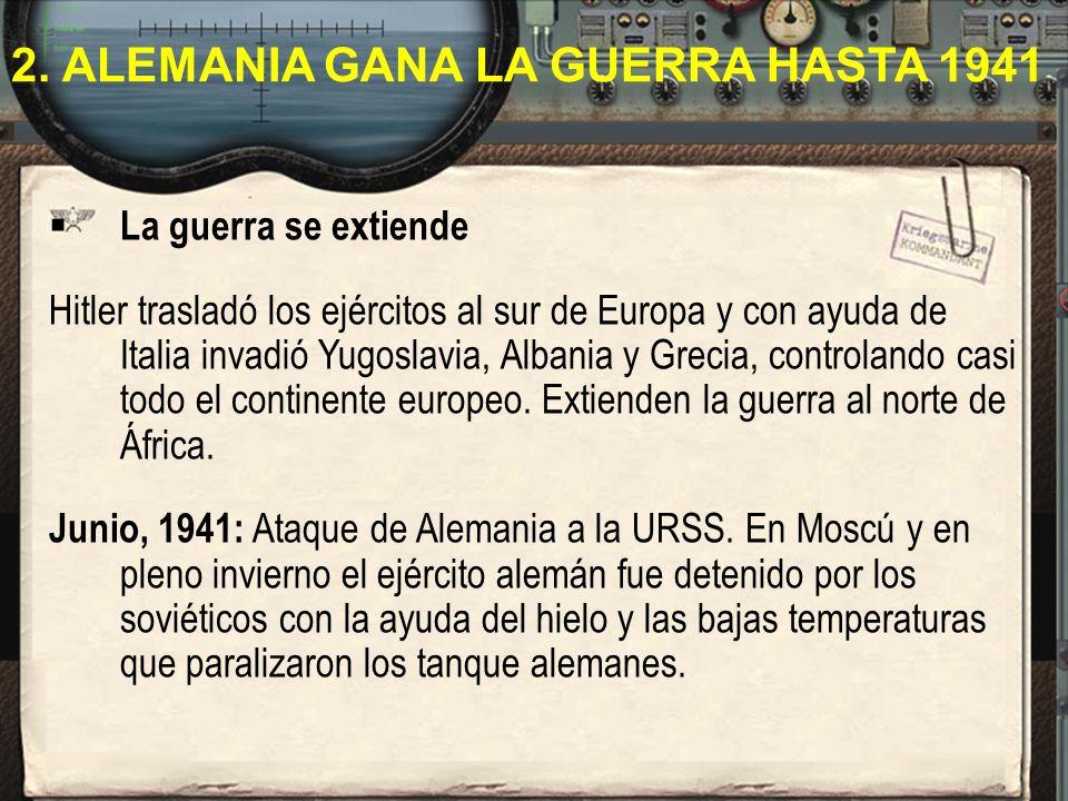 La guerra se extiende Hitler trasladó los ejércitos al sur de Europa y con ayuda de Italia invadió Yugoslavia, Albania y Grecia, controlando casi todo
